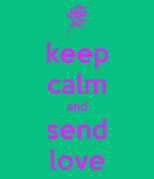 keep-calm-and-send-love